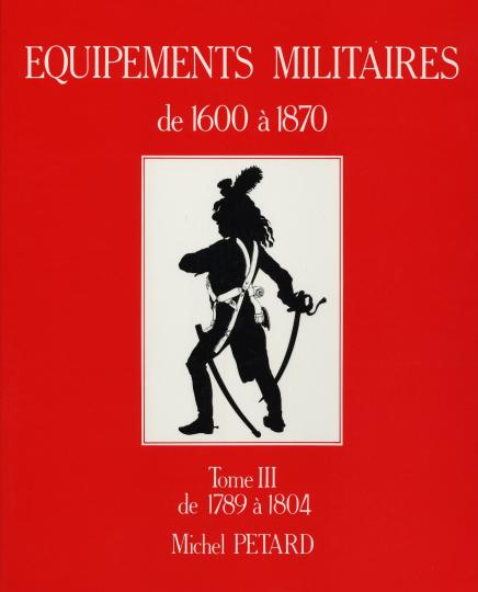 Equipements militaires: 1804 to 1815, tome III michel petard